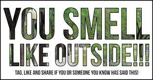 You Smell Like Outside!